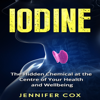 Jennifer Cox - Iodine: The Hidden Chemical at the Center of Your Health and Well-being (Unabridged) portada