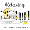 Relaxing Jazz Piano Lullabies: Gentle and Sleeping Music for Babies to Relax, Soft Piano Songs for Toddlers to Fall Asleep - Baby Sleep Lullaby Academy