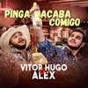 Pinga Acaba Comigo - Single - Vitor Hugo & Alex
