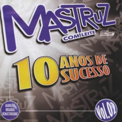 10 Anos de Sucesso, Vol. 2 - Mastruz com Leite
