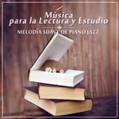 Música para la Lectura y Estudio - Melodía Suave de Piano Jazz & Música de Relajación y Serenidad, Concentración, Pensamiento Positivo
