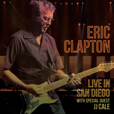 Live In San Diego (With Special Guest JJ Cale) - Eric Clapton