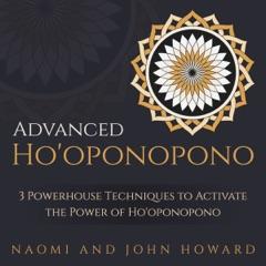 Advanced Ho'oponopono: 3 Powerhouse Techniques to Activate the Power of Ho'oponopono (Unabridged)