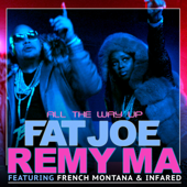 All The Way Up Feat. French Montana & Infared Fat Joe & Remy Ma - Fat Joe & Remy Ma