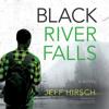 Jeff Hirsch - Black River Falls: A Novel (Unabridged)  artwork