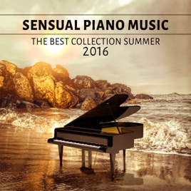 Sensual Piano Music: The Best Collection Summer 2016 – Soothing Piano,  Relaxing Music, Easy Listening Late Evening Jazz by Amazing Chill Out Jazz