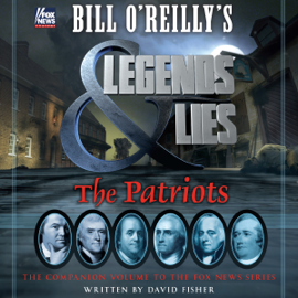Bill O'Reilly's Legends and Lies: The Patriots (Unabridged) audiobook