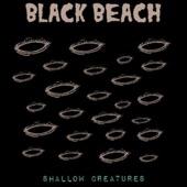 Black Beach - Shallow Creatures