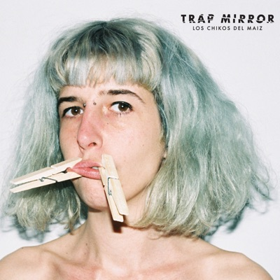 Trap Mirror - EP - Los chikos del maiz