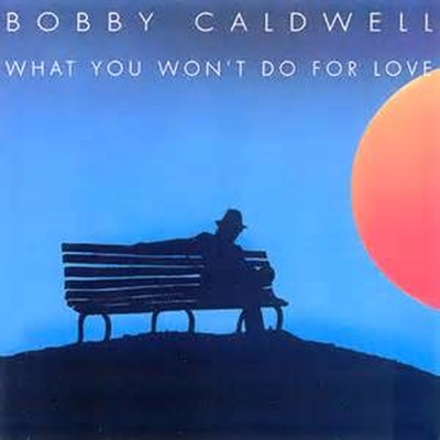 What You Won't Do for Love - Bobby Caldwell song