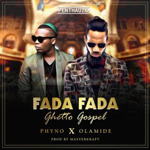 Phyno - Fada Fada (Ghetto Gospel) [feat. Olamide]