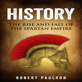 History: The Rise and Fall of the Spartan Empire (Unabridged) audiobook