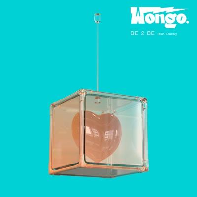 Be 2 Be (feat. Ducky) - EP - Wongo album