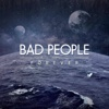 Forever - Bad People