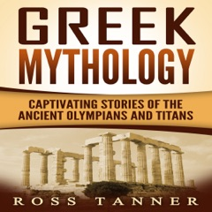 Greek Mythology: Captivating Stories of the Ancient Olympians and Titans (Unabridged)