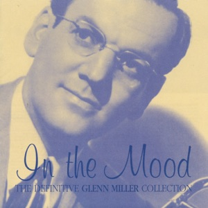 In the Mood: The Definitive Glenn Miller Collection