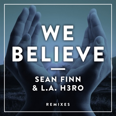 We Believe (Remixes) - EP - Sean Finn & L.A. H3RO album
