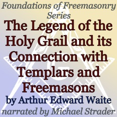 The Legend of the Holy Grail and Its Connection with Templars and Freemasons: Foundations of Freemasonry Series (Unabridged)