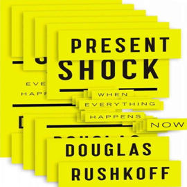 Present Shock: When Everything Happens Now (Unabridged) audiobook