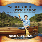 Download Paddle Your Own Canoe: One Man's Fundamentals for Delicious Living (Unabridged) Audio Book