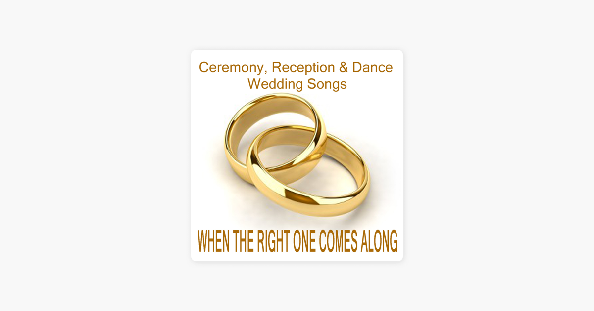 Ceremony Reception Dance Wedding Songs When The Right One Comes