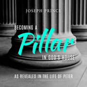 Becoming a Pillar in God's House: As Revealed in the Life of Peter - Joseph Prince