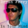 In Your Mind, Bryan Ferry