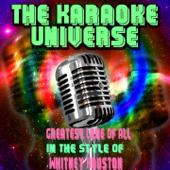 Greatest Love Of All Karaoke Version [in The Style Of Whitney Houston] The Karaoke Universe - The Karaoke Universe