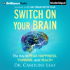 dr. caroline leaf - Switch on Your Brain: The Key to Peak Happiness, Thinking, And Health (Unabridged)  artwork