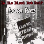 Ferguson Florez - Is His Blood Not Red?