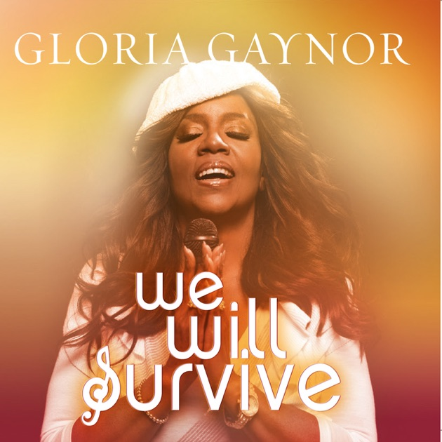 i will survive Gloria gaynor, the legendary voice behind the anthem of empowerment, i will  survive speaks of the power of song to inspire, strengthen and.