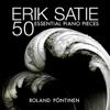 Erik Satie: 50 Essential Piano Pieces - Roland Pöntinen