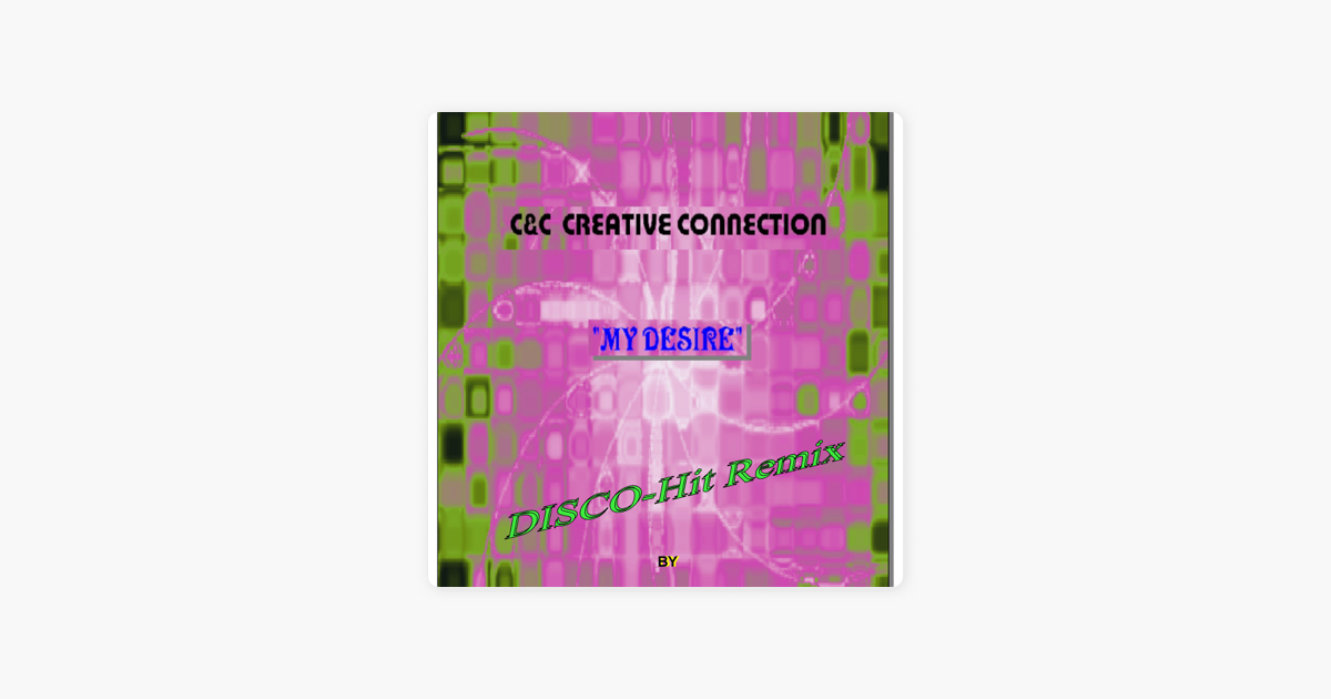 My Desire Disco Hit Remix Single By C C Creative Connection On
