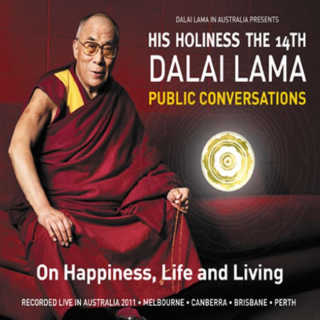 Public Conversations - On Happiness, Life and Living (Live in Brisbane, 17  June 2011) by His Holiness the Dalai Lama