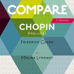 Chopin: 24 Preludes, Op. 28, Friedrich Gulda and Moura Lympany (2 Versions)