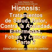 Hipnosis: Tratamientos de Salud, Dolor, Contra la Ansiedad, Enfermedad, Fobias y Cancer, Parte 2