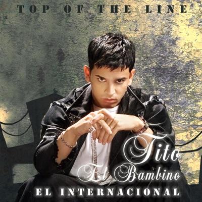 Tito El Bambino - Top of the Line: El internacional (Fan Edition) [2006]