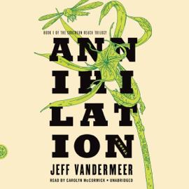 Annihilation: Southern Reach Trilogy, Book 1 (Unabridged) audiobook
