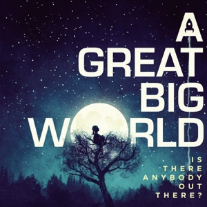 A Great Big World - There Is an Answer