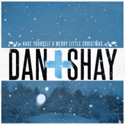 Have Yourself a Merry Little Christmas - Dan + Shay - Dan + Shay