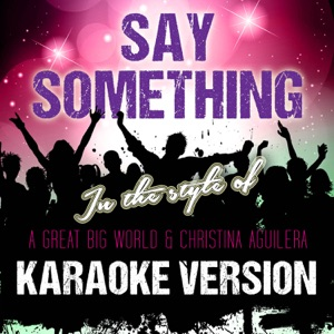 Ameritz Tracks Planet - Say Something (In the Style of a Great Big World and Christina Aguilera) [Karaoke Version]