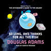 So Long and Thanks for All the Fish (Unabridged) - Douglas Adams
