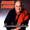 Recordando Boliches, Juanon Lucero