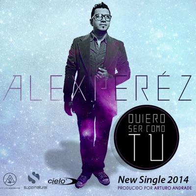 Quiero Ser Como Tu - Single - Alex Pérez