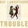Trouble, Ray LaMontagne