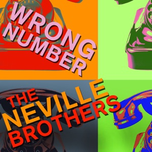 Wrong Number - The Neville Brothers Sing Hits Like Hook, Line, And Sinker, Get out of My Life, And More!