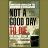 Sean Naylor - Not a Good Day to Die: The Untold Story of Operation Anaconda (Unabridged)  artwork