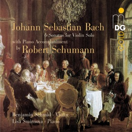 Bach: Six Sonatas for Violin Solo (Arranged for Violin and Piano by Robert  Schumann) by Benjamin Schmid & Lisa Smirnova on iTunes