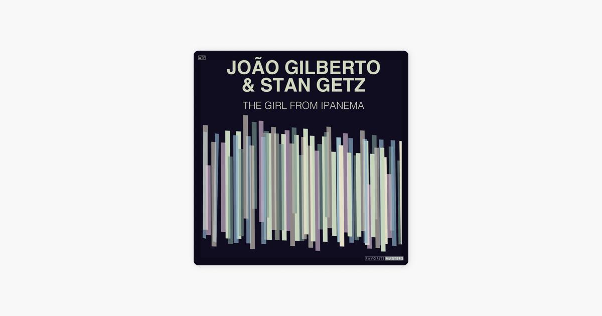 The Girl From Ipanema By Joo Gilberto Stan Getz On Apple Music