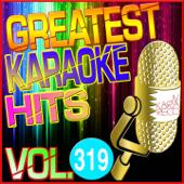 Greatest Karaoke Hits, Vol. 319 (Karaoke Version)